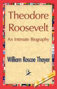 Theodore Roosevelt, an Intimate Biography - Thayer, William Roscoe