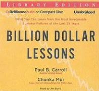Billion Dollar Lessons: What You Can Learn from the Most Inexcusable Business Failures of the Last 25 Years