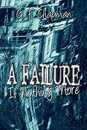 A Failure If Nothing More - Chapman, G. F.