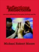 Reflections: One Man Reflecting on Thoughts, Feelings and Life