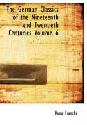 The German Classics of the Nineteenth and Twentieth Centuries Volume 6