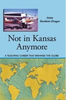 Not in Kansas Anymore: A Teaching Career That Spanned the Globe - Burdette-Dragoo, Anita