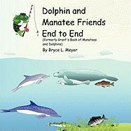 Dolphin and Manatee Friends End to End: Formerly Grant's Book of Manatees and Dolphins - Meyer, Bryce L.