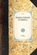 Seeking Fortune in America - Grey, F.