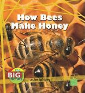 How Bees Make Honey - Spilsbury, Louise A.