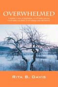 Overwhelmed: A Mother's Story of Inspiration...It Will Make You Cry, It Will Make You Think, It Will Change Your Life Forever.