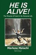 He Is Alive!: The Miracles of God in My Personal Life - Malachi, Marlene