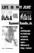 Life Is Not Just Black or White - Randle, Raymond, Jr.