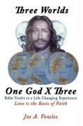 Three Worlds - One God X Three: Bible Truths to a Life Changing Experience