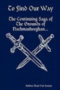 To Find Our Way - The Continuing Saga of the Grounds of Nachmasheeghan - Van Scoyoc, Andrea Dean