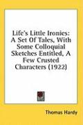 Life's Little Ironies: A Set of Tales, with Some Colloquial Sketches Entitled, a Few Crusted Characters (1922)
