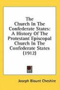 The Church in the Confederate States: A History of the Protestant Episcopal Church in the Confederate States (1912) - Cheshire, Joseph Blount