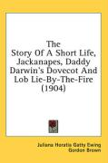 The Story of a Short Life, Jackanapes, Daddy Darwin's Dovecot and Lob Lie-By-The-Fire (1904)