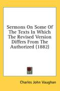 Sermons on Some of the Texts in Which the Revised Version Differs from the Authorized (1882) - Vaughan, Charles John