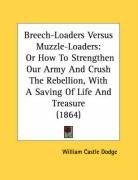 Breech-Loaders Versus Muzzle-Loaders: Or How to Strengthen Our Army and Crush the Rebellion, with a Saving of Life and Treasure (1864)