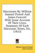 Discourses by William Samuel Powell and James Fawcett: With Some Account of Their Lives, Summary of Each Discourse, Notes, Etc. (1832) - Powell, William Samuel; Fawcett, James