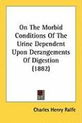 On the Morbid Conditions of the Urine Dependent Upon Derangements of Digestion (1882) - Ralfe, Charles Henry