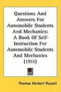 Questions and Answers for Automobile Students and Mechanics: A Book of Self-Instruction for Automobile Students and Mechanics (1911) - Russell, Thomas Herbert