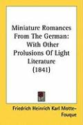 Miniature Romances from the German: With Other Prolusions of Light Literature (1841) - Motte-Fouque, Friedrich Heinrich Karl