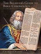 The Believer's Guide to Bible Chronology the Believer's Guide to Bible Chronology: From Man's Beginning to the End of Acts from Man's Beginning to the
