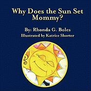 Why Does the Sun Set, Mommy? - Boles, Rhonda G.