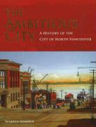 The Ambitious City: A History of the City of North Vancouver