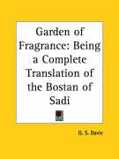 Garden of Fragrance: Being a Complete Translation of the Bostan of Sadi - Davie, G. S.