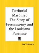Territorial Masonry: The Story of Freemasonry and the Louisiana Purchase