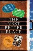 The Next Better Place: Memories of My Misspent Youth - Keith, Michael C.