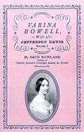 Varina Howell: Wife of Jefferson Davis: Volume I