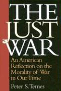 The Just War: An American Reflection on the Morality of War in Our Time - Temes, Peter S.