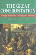 The Great Confrontation: Europe and Islam Through the Centuries