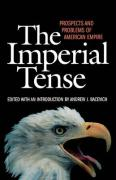 The Imperial Tense: Prospects and Problems of American Empire