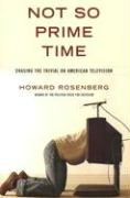 Not So Prime Time: Chasing the Trivial on American Television - Rosenberg, Howard