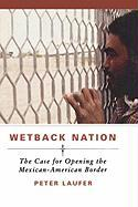 Wetback Nation: The Case for Opening the Mexican-American Border - Laufer, Peter