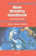 Blow Molding Handbook: Technology, Performance, Markets, Economics: The Complete Blow Molding Operation