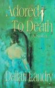 Adored to Death - Landry, Dallari