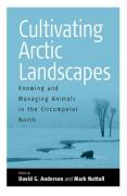 Cultivating Arctic Landscapes: Knowing and Managing Animals in the Circumpolar North