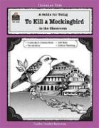 A Guide for Using To Kill a Mockingbird in the Classroom (Literature Unit (Teacher Created Materials))