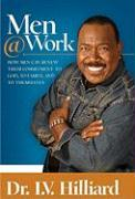 Men@work: How Men Can Renew Their Commitments to God, to Family, and to Themselves - Hilliard, I. V.