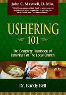 Ushering 101: Easy Steps to Ushering in the Local Church - Bell, Buddy
