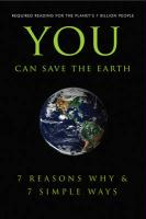 You Can Save the Earth: 7 Reasons Why & 7 Simple Ways: A Philosophy for the Future