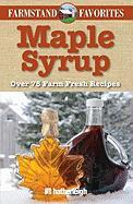 Maple Syrup: Over 75 Farm Fresh Recipes