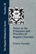 Notes on the Principles and Practices of Baptist Churches - Wayland, Francis