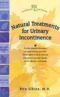 Natural Treatments for Urinary Incontinence: Using Butterbur and Other Natural Supplements to Treat Bladder-Control Problems - Elkins, Rita