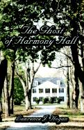 The Ghost of Harmony Hall - Hogan, Lawrence J.