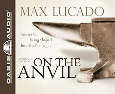 On the Anvil: Being Shaped Into God's Image
