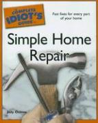 The Complete Idiot's Guide to Simple Home Repair - Ostrow, Judy
