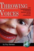 Throwing Voices: Five Autoethnographies on Postradical Education and the Fine Art of Misdirection (Hc)