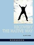 Recovery the Native Way: Workbook (PB)